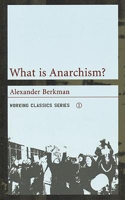 What Is Anarchism? By Berkman, Alexander